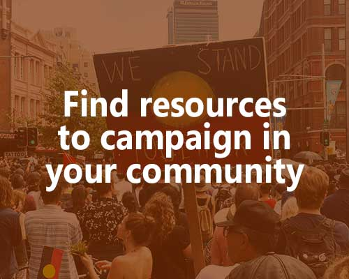 Find resources to campaign in your community.